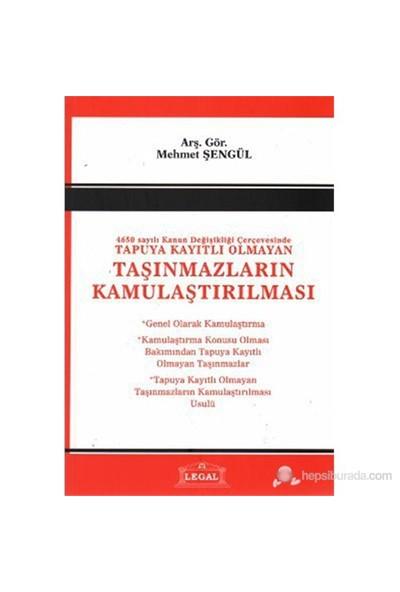 4650 Sayılı Kanun Değişlikliği Çerçevesinde Tapuya Kayıtlı Olmayan Taşınmazların Kamulaştırılması-Mehmet Şengül