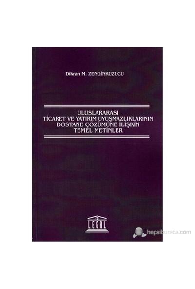 Uluslararası Ticaret Ve Yatırım Uyuşmazlıklarının Dostane Çözümüne İlişkin Temel Metinler-Dikran M. Zenginkuzucu