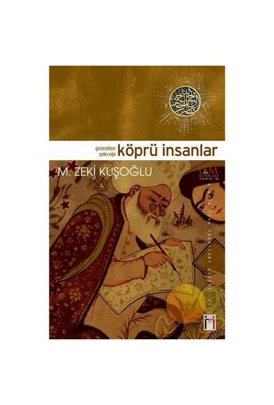 Gelenekten Geleceğe Köprü İnsanlar-Mehmet Zeki Kuşoğlu