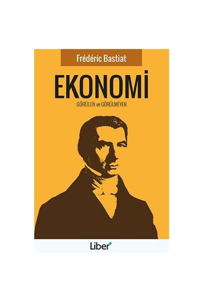 Ekonomi: Görülen Ve Görülmeyen-Frederic Bastiat