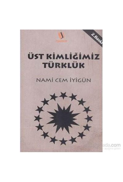 Üst Kimliğimiz Türklük-Nami Cem İyigün