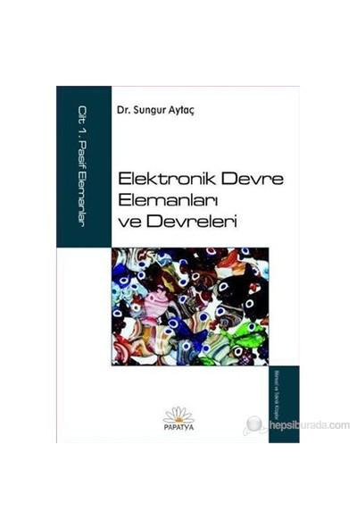 Elektronik Devre Elemanları ve Devreleri Cilt 1 - Sungur Aytaç