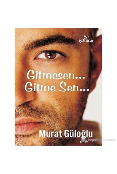 Gitmesen… Gitme Sen…-Murat Güloğlu