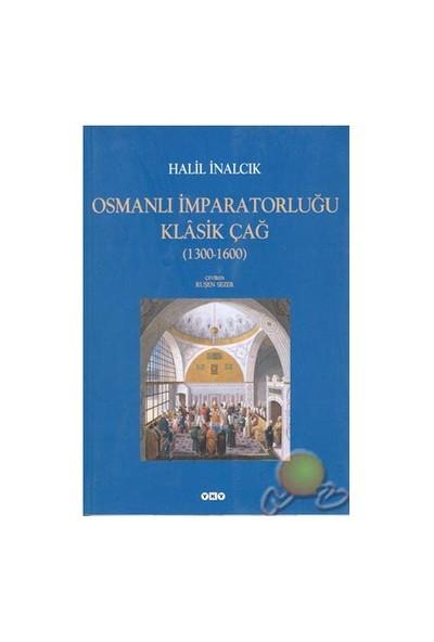 Osmanlı İmparatorluğu Klasik Çağ (1300 - 1600) - Halil İnalcık