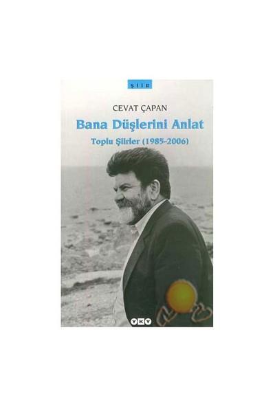 Bana Düşlerini Anlat - Toplu Şiirler (1985-2006)-Cevat Çapan