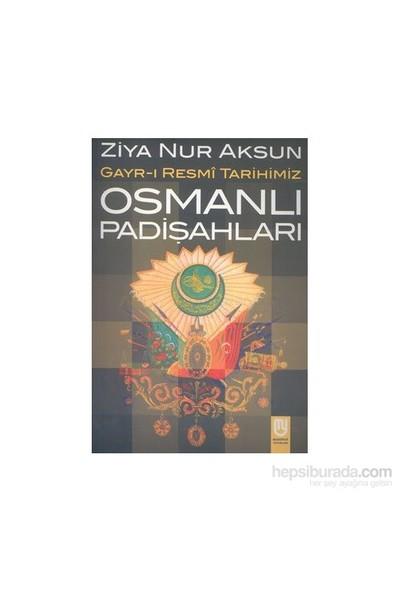 Osmanlı Padişahları Gayr-I Resmi Tarihimiz-Ziya Nur Aksun