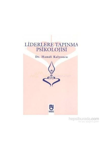 Liderlere Tapınma Psikolojisi-Hamdi Kalyoncu