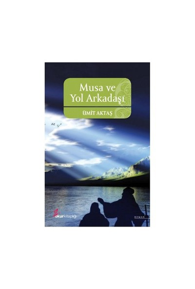 Musa Ve Yol Arkadaşı-Ümit Aktaş