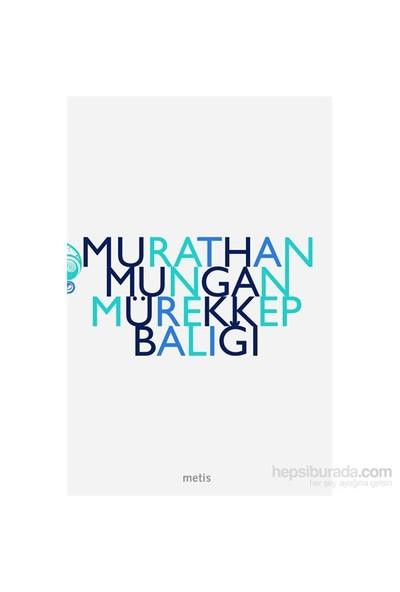 Mürekkep Balığı - Murathan Mungan