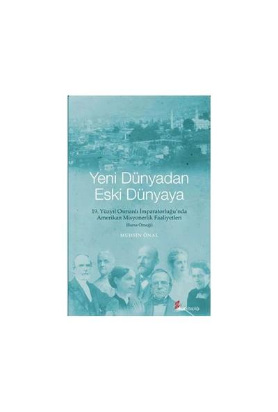 Yeni Dünyadan Eski Dünyaya 19. Yüzyıl Osmanlı İmparatorluğu'Nda Amerikan Misyonerlik Faaliyetleri (Bursa Örneği)-Muhsin Önal