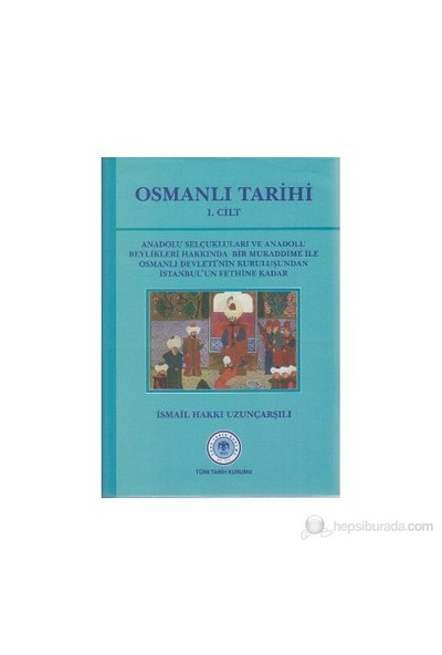 Osmanlı Tarihi 1. Cilt - İsmail Hakkı Uzunçarşılı