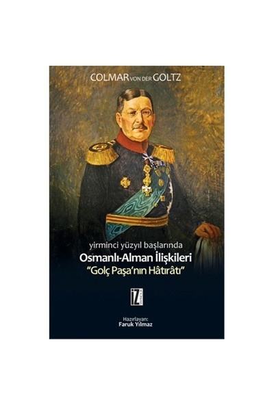 """Osmanli-Alman İlişkileri - """"Golç Paşa'Nın Hâtırâtı""""-Colmar Von Der Goltz"""