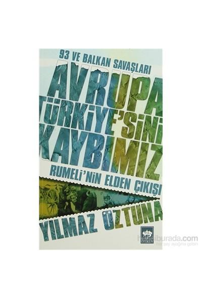 Avrupa Türkiye'Sini Kaybımız: 93 Ve Balkan Savaşları - Rumeli'Nin Elden Çıkışı-Yılmaz Öztuna