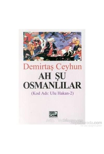 Ah Şu Osmanlılar Kod Adı: Ulu Hakan-2-Demirtaş Ceyhun