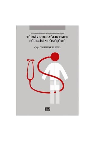 Türkiye'de Sağlık Emek Sürecinin Dönüşümü - Çağla Ünlütürk Ulutaş
