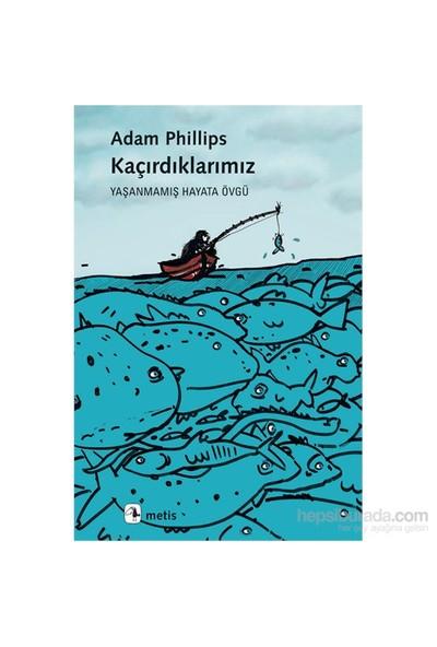 Kaçırdıklarımız: Yaşanmamış Hayata Övgü-Adam Phillips