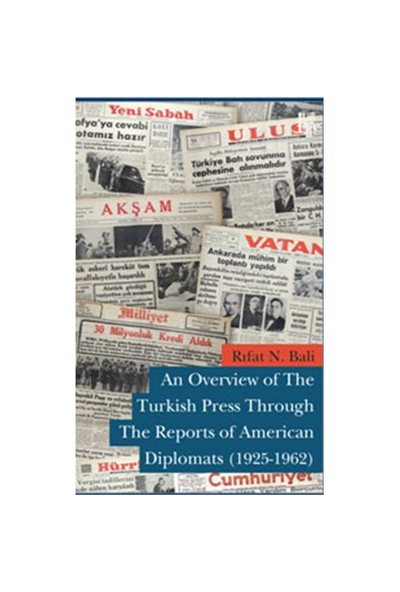 An Overview of The Turkish Press Through The Reports of American Diplomats (1925-1962) - Rıfat N. Bali