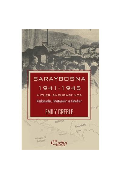 Saraybosna 1941 1945: Hitler Avrupası'Nda Müslümanlar, Hıristiyanlar Ve Yahudiler-Emily Greble