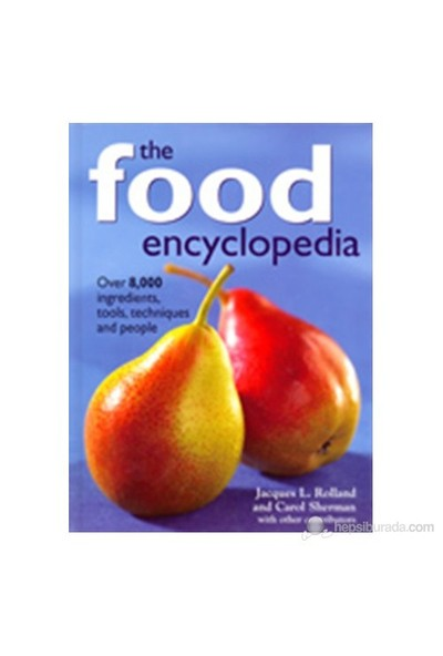 The Food Encyclopedia: Over 8,000 Ingredients, Tools, Techniques And People-Carol Sherman