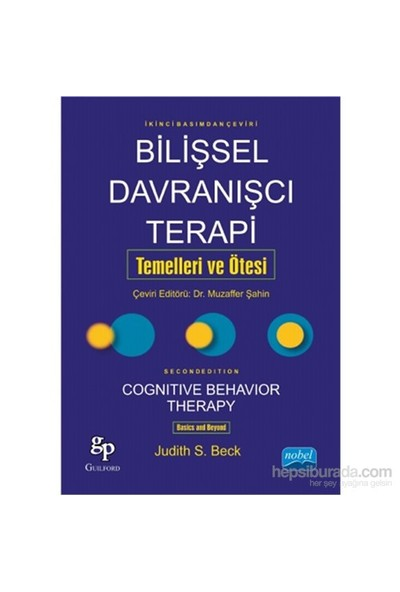 Bilişsel Davranışçı Terapi: Temelleri Ve Ötesi - Cognitive Behavior Therapy: Basics And - Judith S. Beck