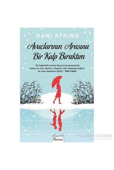 Avuçlarının Arasına - Bir Kalp Bıraktım-Dani Atkins