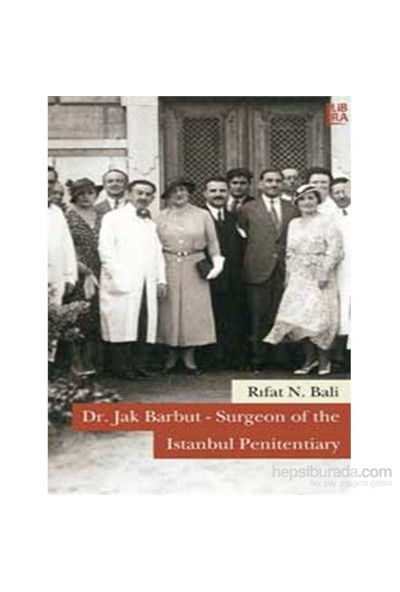 Dr. Jak Barbut – Surgeon Of The Istanbul Penitentiary-Rıfat N. Bali
