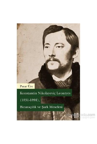 Konstantin Nikolayeviç Leontyev ( 1831-1891 ) – Bizansçılık Ve Şark Meselesi-Pınar Üre