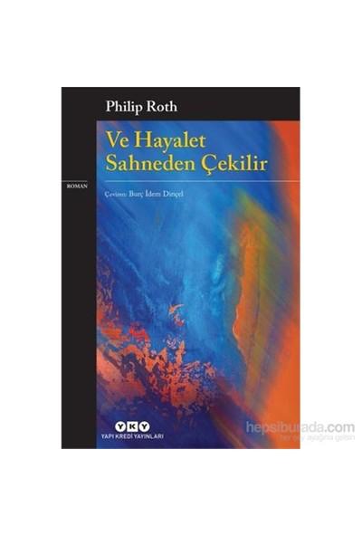 Ve Hayalet Sahneden Çekilir-Philip Roth