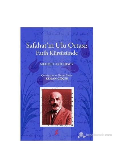 Safahat'In Ulu Ortası: Fatih Kürsüsünde-Mehmed Akif Ersoy