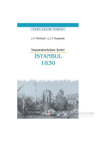 İmparatorluklar Şehri İstanbul 1830-Jean-Joseph François Poujoulat