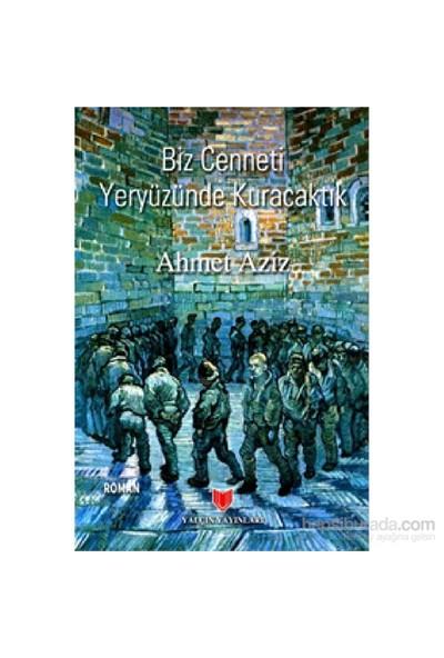 Biz Cenneti Yeryüzünde Kuracaktık-Ahmet Aziz