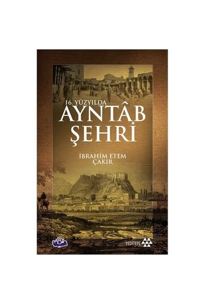 16. Yüzyılda Ayntab Şehri-İbrahim Ethem Çakır