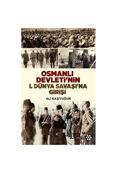Osmanlı Devleti'Nin 1. Dünya Savaşı'Na Girişi-Ali Kaşıyuğun