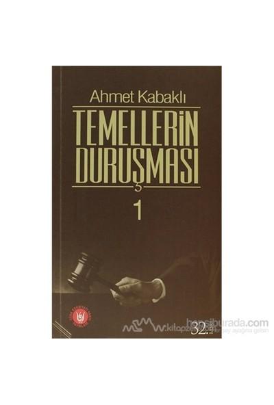 Temellerin Duruşması 1 - Ahmet Kabaklı