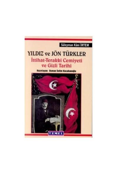 Yıldız Ve Jön Türkler İttihat - Terakki Cemiyeti Ve Gizli Tarih-Süleyman Kani İrtem