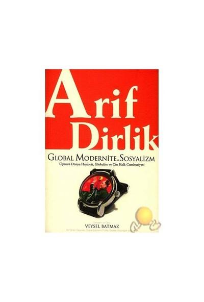 Global Modernite Ve Sosyalizm / Üçüncü Dünya Hayaleti, Globalite Ve Çin Halk Cumhuriyeti-Arif Dirlik
