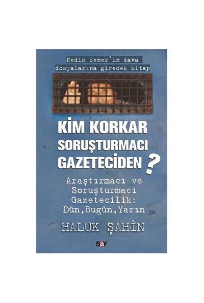 Kim Korkar Soruşturmacı Gazeteciden-Haluk Şahin