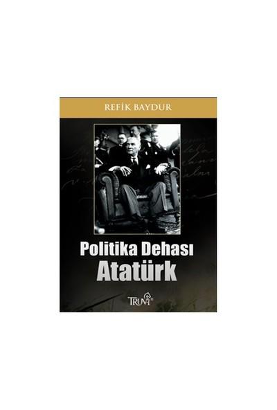 Politika Dehası Atatürk - Refik Baydur