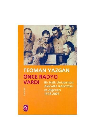 Önce Radyo Vardı / Bir Halk Üniversitesi Ankara Radyosu Ve Diğerleri (1928-2005)-Teoman Yazgan