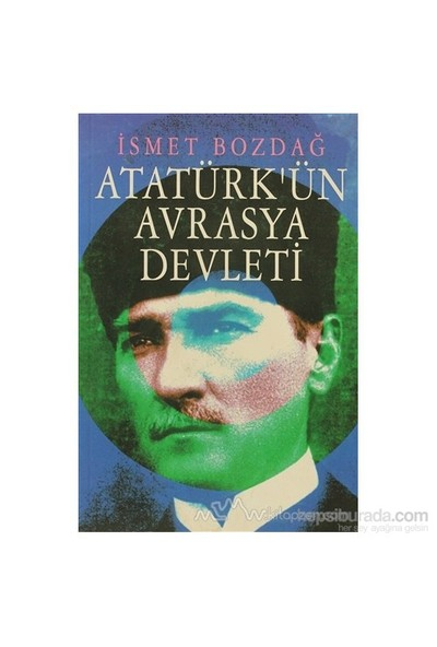 Atatürk'Ün Avrasya Devleti-İsmet Bozdağ