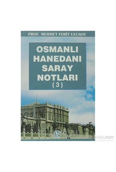 Osmanlı Hanedanı Saray Notları (3)-Mehmet Ferit Ulusoy