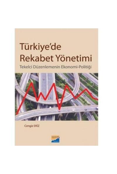 Türkiye'de Rekabet Yönetimi - Tekelci Düzenlemenin Ekonomi-Politigi