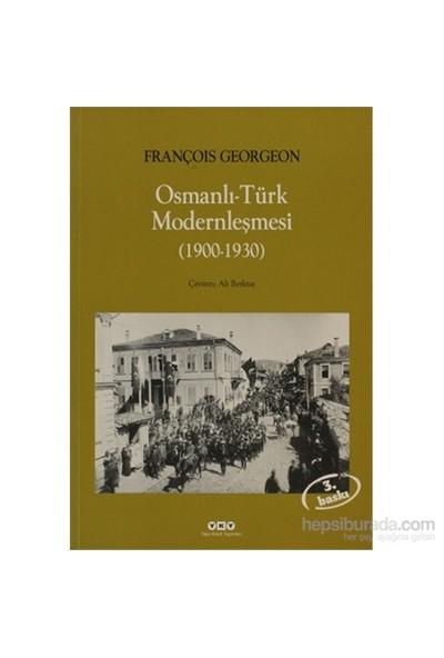 Osmanlı - Türk Modernleşmesi (1900 - 1930) Seçilmiş Makaleler - Gregoire François Georgeon