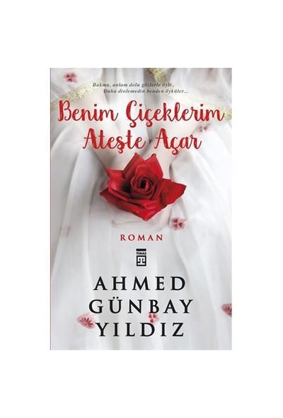 Benim Çiçeklerim Ateşte Açtılar - Ahmed Günbay Yıldız