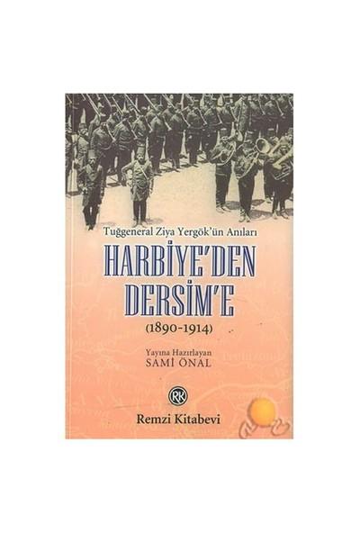 Harbiye'den Dersim'e ( 1890 - 1914 ) / Tuğgeneral Ziya Yergök'ün Anıları
