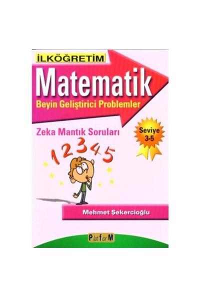 İlköğretim Matematik Beyin Geliştirici Problemler Zeka Mantık Soruları Seviye 3-5 - Mehmet Şekercioğlu