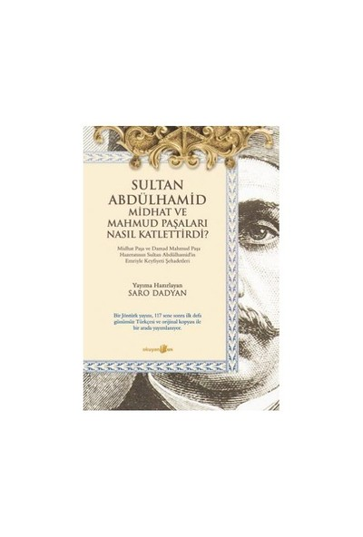 Sultan Abdülhamid Midhat Ve Mahmud Paşaları Nasıl Katlettirdi-Saro Dadyan