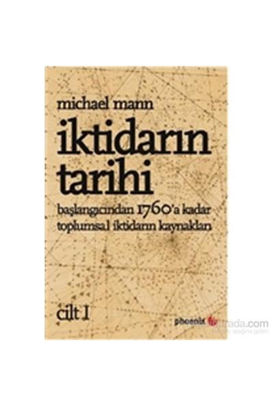 İktidarın Tarihi Cilt: 1 Başlangıcından Ms 1760'A Kadar Toplumsal İktidarın Kaynakları-Michael Mann