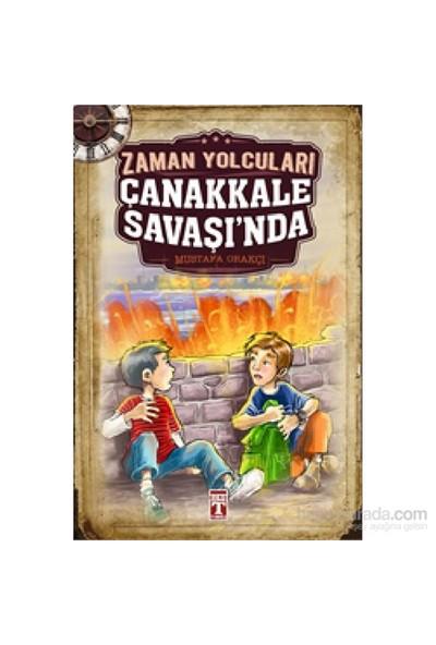Zaman Yolcuları Çanakkale Savaşında - Mustafa Orakçı
