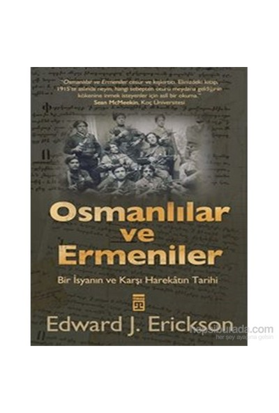 Osmanlılar Ve Ermeniler / Bir İsyan Ve Karşı Harekâtın Tarihi-Edward J. Erickson